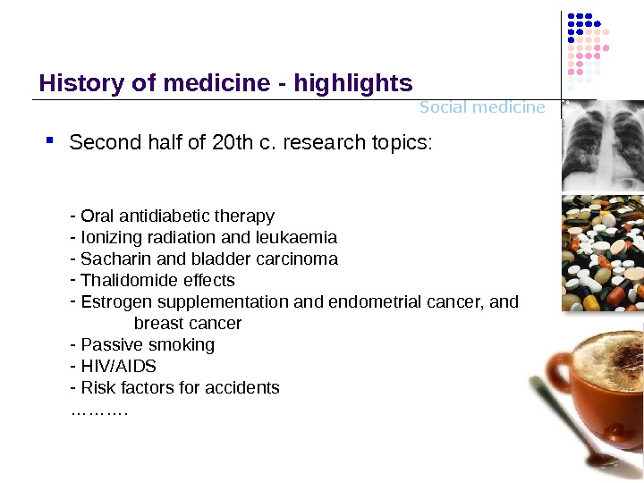 Social medicine. History o f medicine - highlights Second half of 20 th c.  research