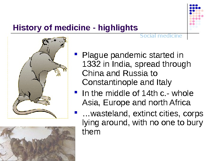 Social medicine. History o f medicine - highlights Plague pandemic started in 1332 in Indi a,