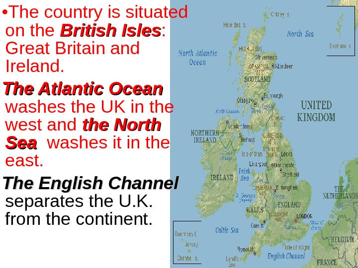 • The country is situated on the British Isles :  Great Britain and Ireland.