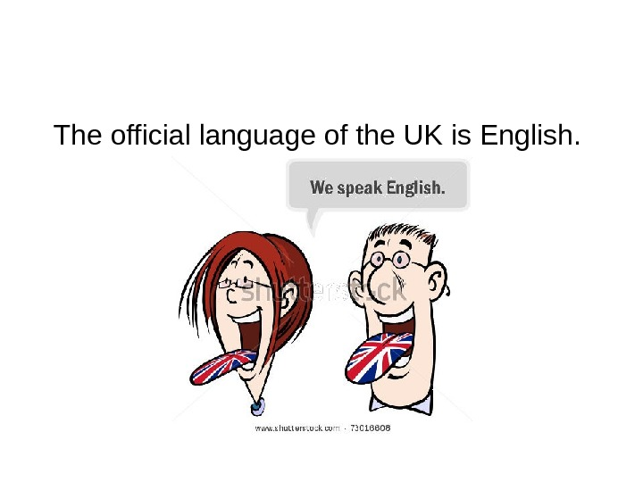 The official language of the UK is English.