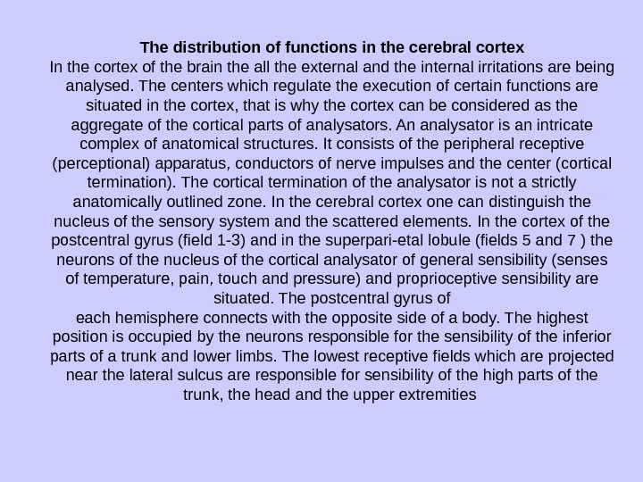 The distribution of functions in the cerebral cortex In the cortex of the brain the all
