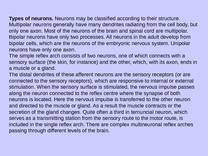 Types of neurons.  Neurons may be classified according to their struc ture.  Multipolar neurons