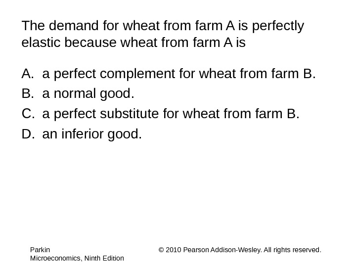 The demand for wheat from farm A is perfectly elastic because wheat from farm A is