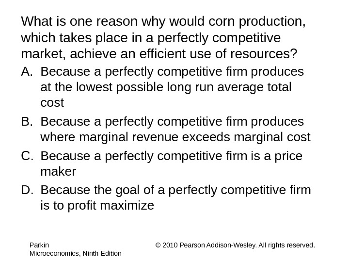 What is one reason why would corn production,  which takes place in a perfectly competitive