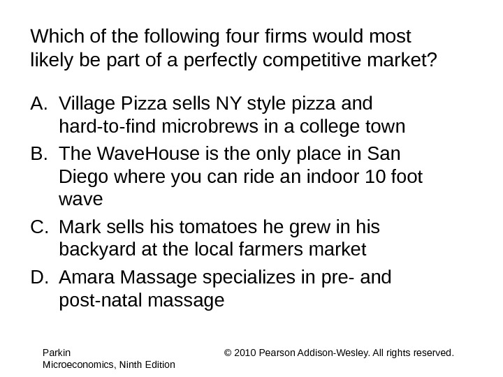 Which of the following four firms would most likely be part of a perfectly competitive market?