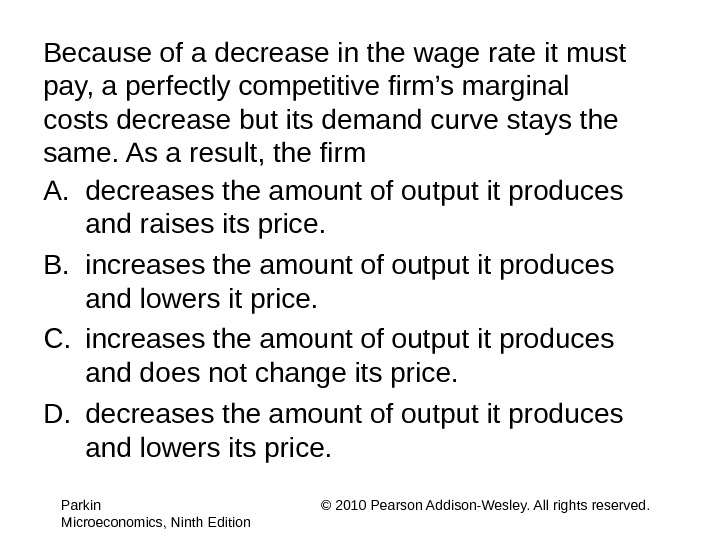 Because of a decrease in the wage rate it must pay, a perfectly competitive firm's marginal