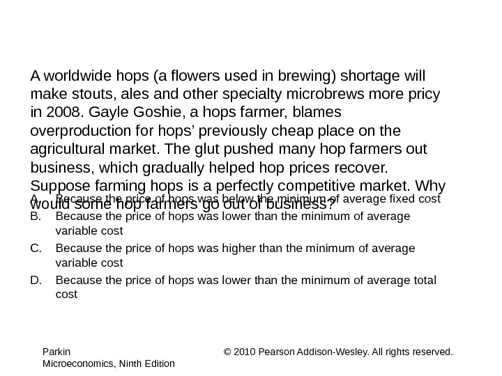 A worldwide hops (a flowers used in brewing) shortage will make stouts, ales and other specialty