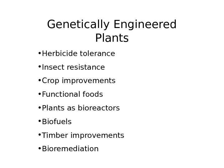 Genetically Engineered Plants • Herbicide tolerance • Insect resistance • Crop improvements • Functional