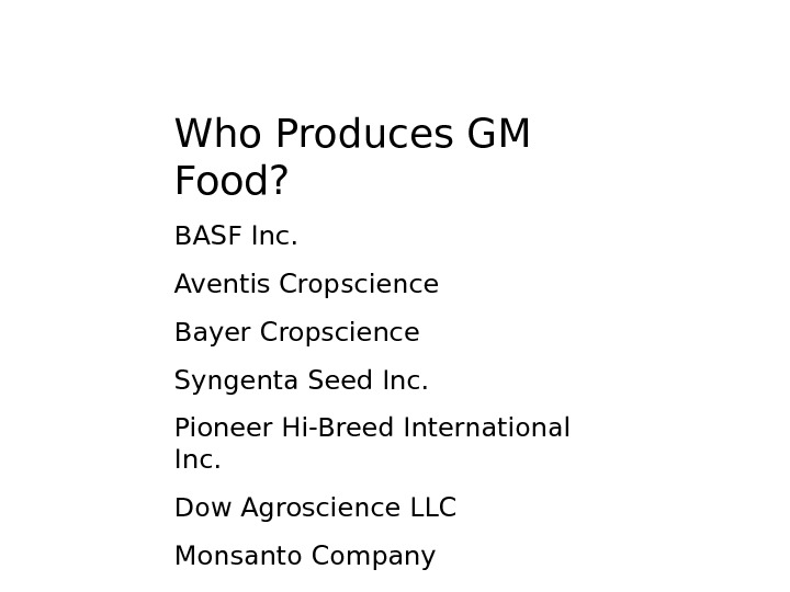 Who Produces GM Food? BASF Inc. Aventis Cropscience Bayer Cropscience Syngenta Seed Inc. Pioneer