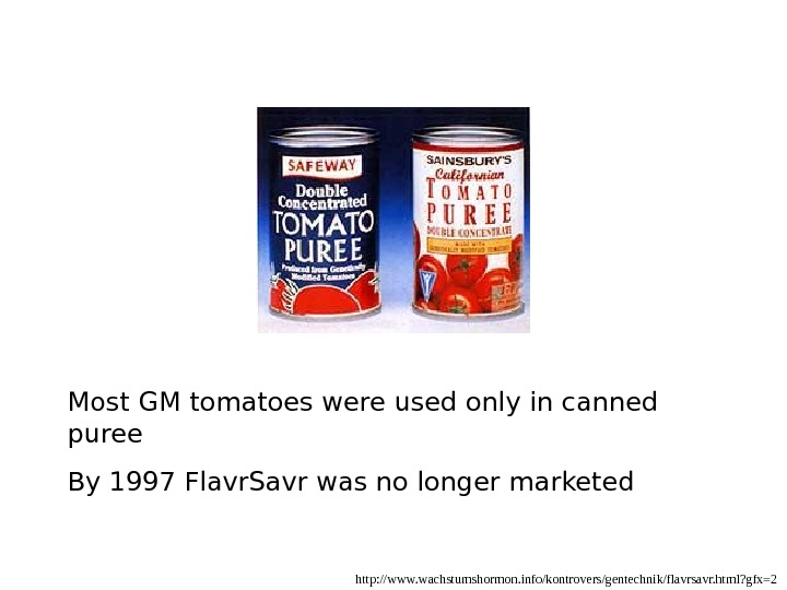 http: //www. wachstumshormon. info/kontrovers/gentechnik/flavrsavr. html? gfx=2 Most GM tomatoes were used only in canned