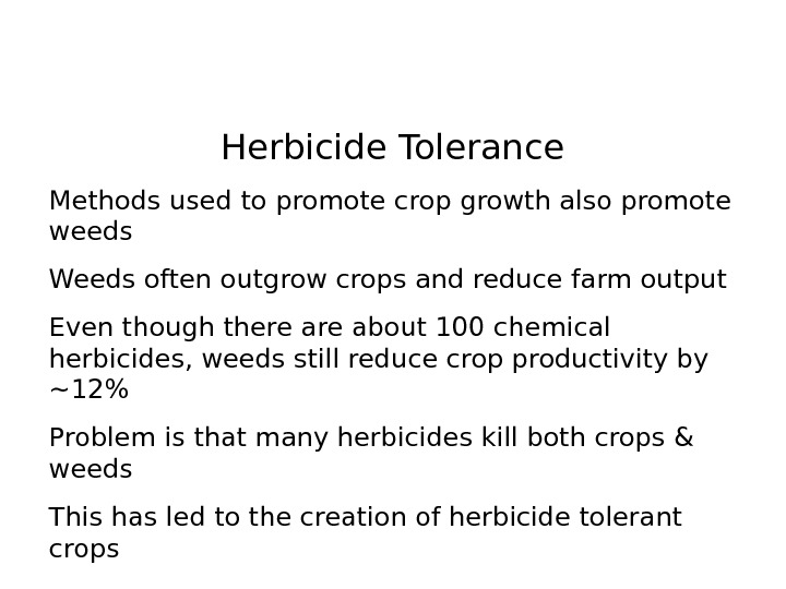Herbicide Tolerance Methods used to promote crop growth also promote weeds Weeds often outgrow