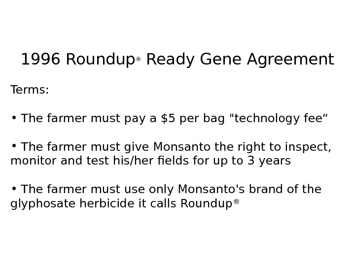 1996 Roundup ® Ready Gene Agreement Terms:  •  The farmer must pay