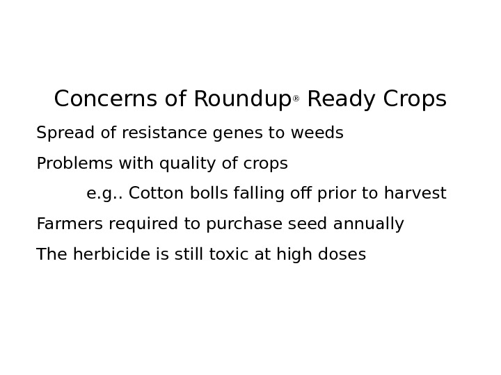 Concerns of Roundup ® Ready Crops Spread of resistance genes to weeds Problems with
