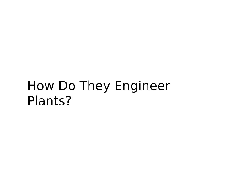 How Do They Engineer Plants?