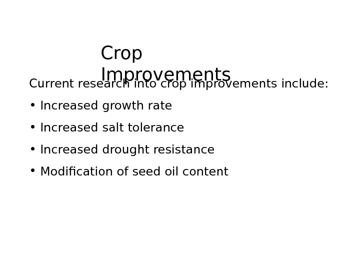 Crop Improvements Current research into crop improvements include:  •  Increased growth rate