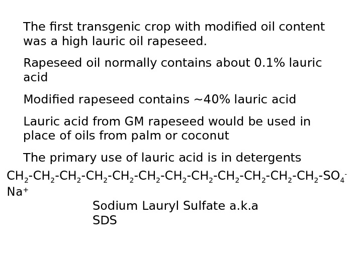 The first transgenic crop with modified oil content was a high lauric oil rapeseed.