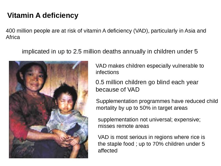 400 million people are at risk of vitamin A deficiency (VAD), particularly in Asia
