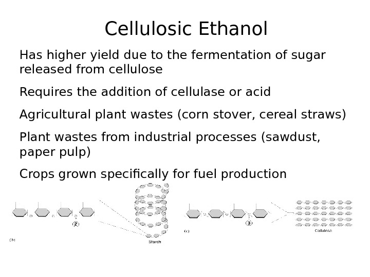 Cellulosic Ethanol Has higher yield due to the fermentation of sugar released from cellulose