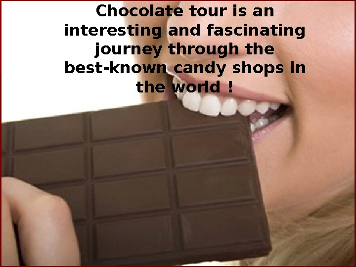 kk. Chocolate tour is an interesting and fascinating journey through the best-known candy s