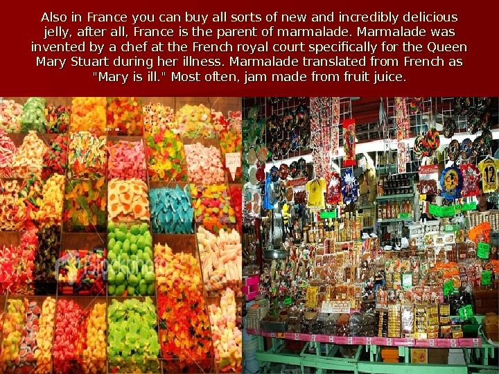 Also in France you can buy all sorts of new and incredibly delicious jelly,