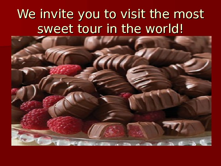 We invite you to visit the most sweet tour in the world!