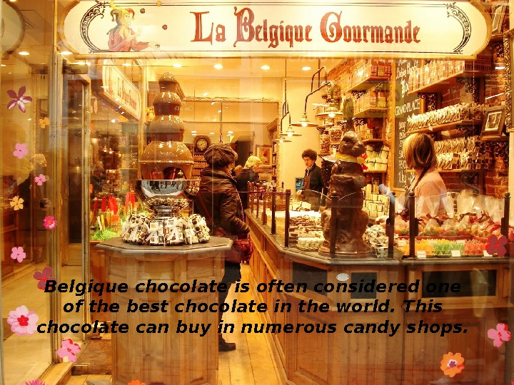 Belgi que chocolate is often considered one of the best chocolate in the world.