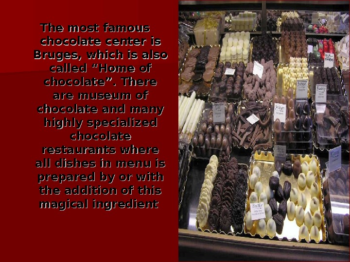 "The most famous chocolate center is Bruges , which is is also called ""H""H"