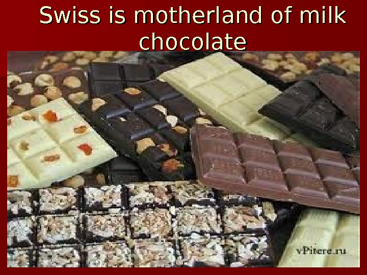 Swiss is motherland of milk chocolate