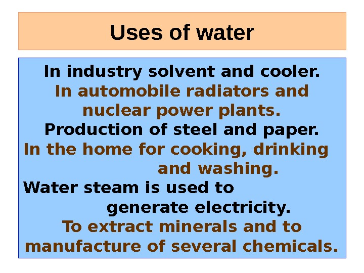 Uses of water In industry solvent and cooler. In automobile radiators and nuclear power plants. Production