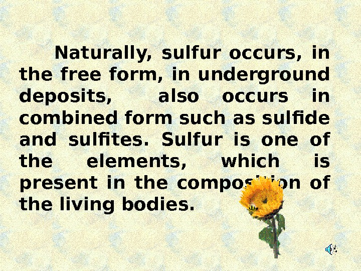Naturally,  sulfur occurs,  in the free form,  in underground deposits, also