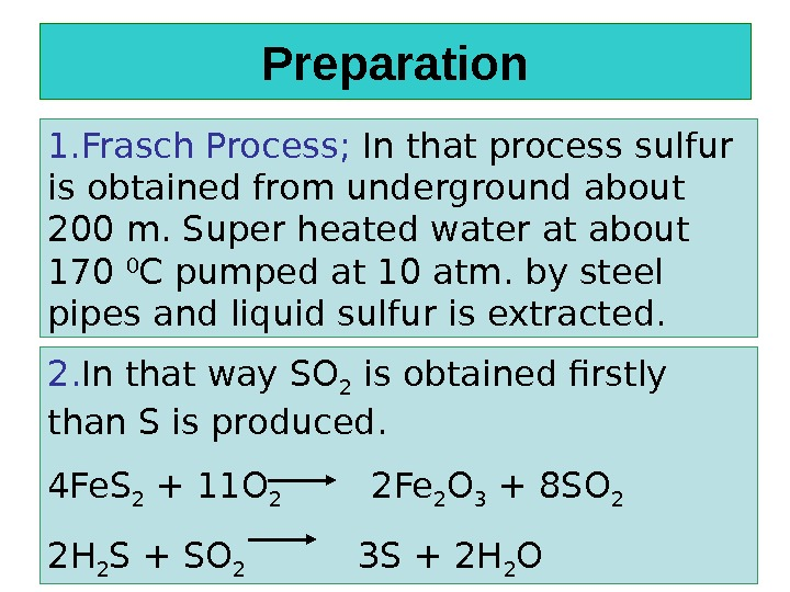 Preparation 1. Frasch Process;  In that process sulfur is obtained from underground about 200 m.