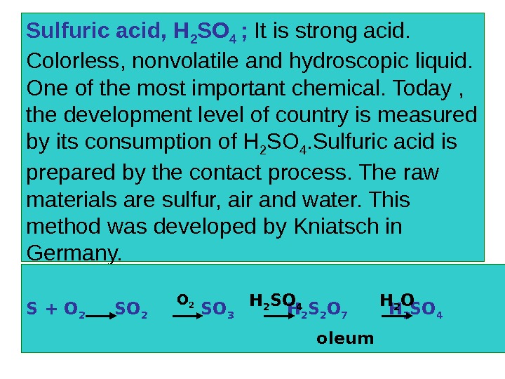 Sulfuric acid, H 2 SO 4 ;  It is strong acid.  Colorless, nonvolatile and