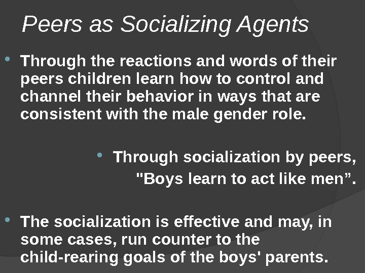 Peers as Socializing Agents Through the reactions and words of their peers children learn how to