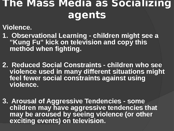 The Mass Media as Socializing  agents Violence.  1.  Observational Learning - children might