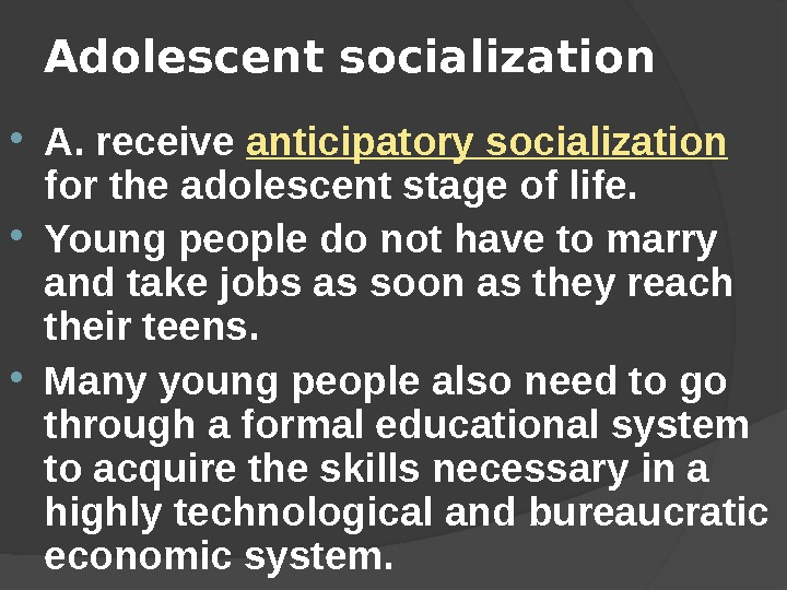 Adolescent socialization A. receive anticipatory socialization for the adolescent stage of life.  Young people do