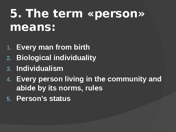 5.  The term  « person »  means : 1. Every man from birth