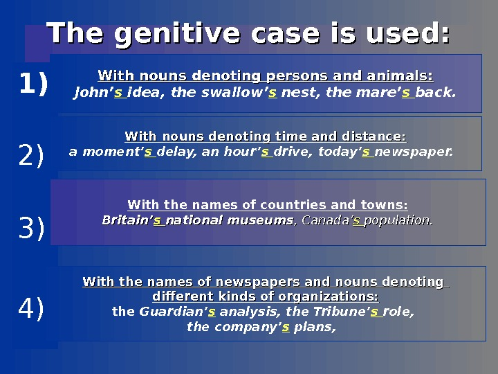 The genitive case is used: 1) 2) 3) 4) With nouns denoting persons and
