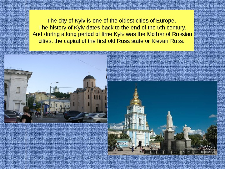 The city of Kyiv is one of the oldest cities of Europe.  The