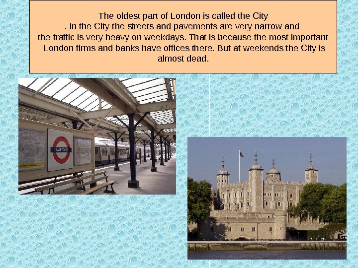 The oldest part of London is called the City. In the City the streets