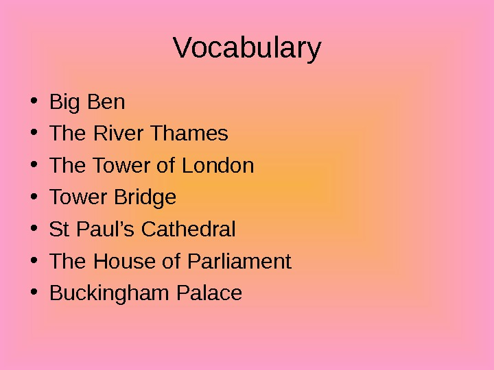 Vocabulary • Big Ben • The River Thames • The Tower of London •