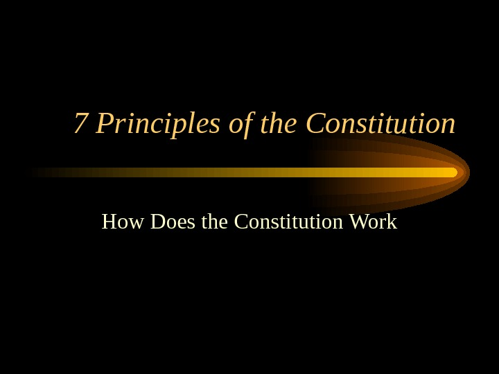 7 Principles of the Constitution How Does the Constitution Work