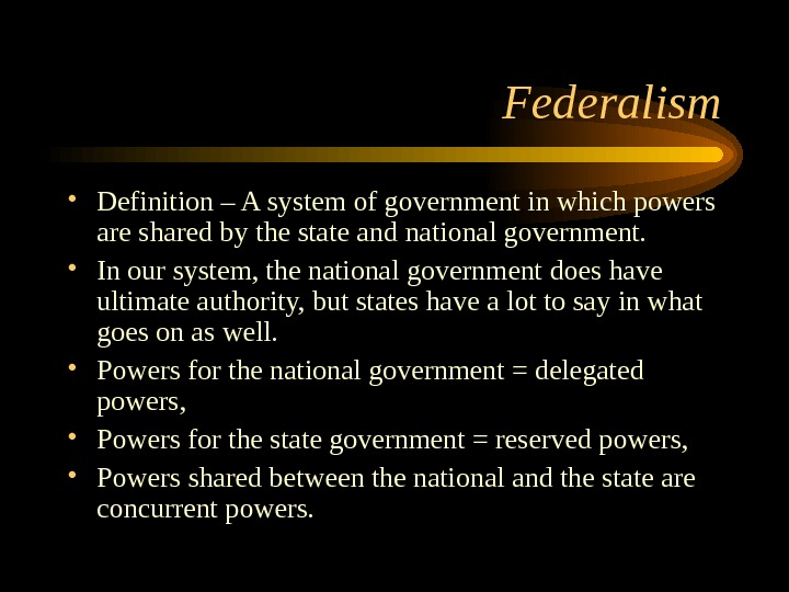 Federalism • Definition – A system of government in which powers are shared by the state