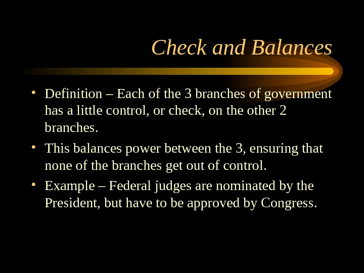 Check and Balances • Definition – Each of the 3 branches of government has a little