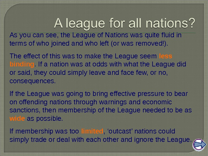 As you can see, the League of Nations was quite fluid in terms of who joined
