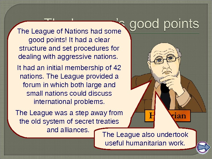 The League of Nations had some good points! It had a clear structure and set procedures