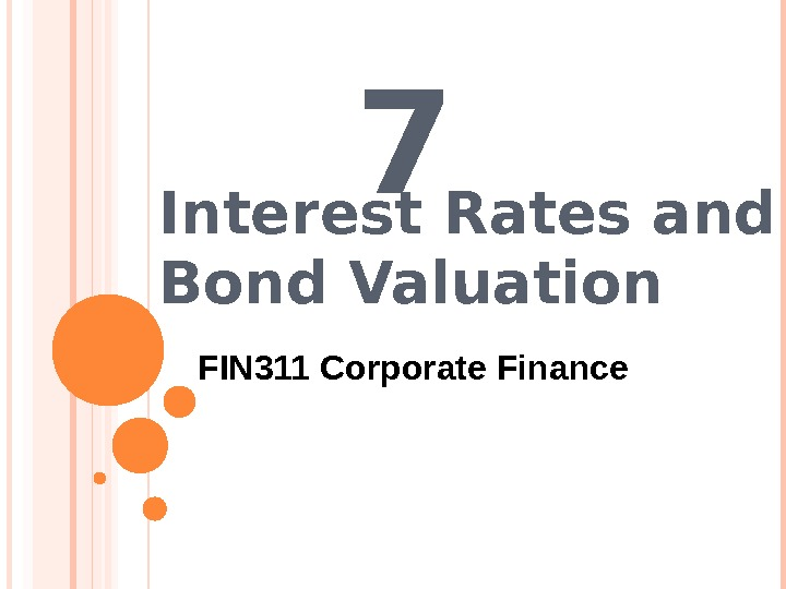 7 Interest Rates and Bond Valuation FIN 311 Corporate Finance