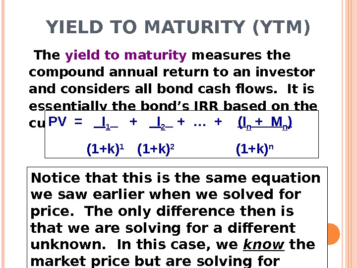 YIELD TO MATURITY (YTM) The yield to maturity measures the compound annual return to an investor