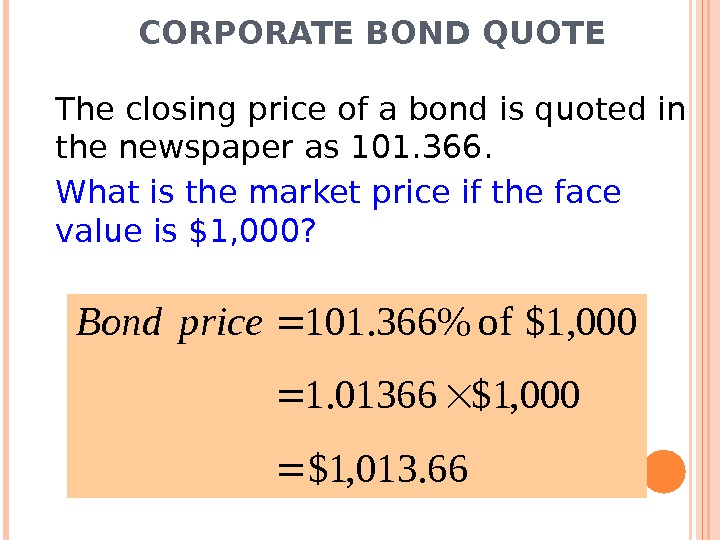CORPORATE BOND QUOTE The closing price of a bond is quoted in the newspaper as 101.
