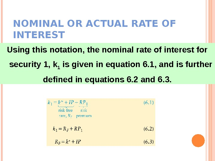 NOMINAL OR ACTUAL RATE OF INTEREST  Using this notation, the nominal rate of interest for