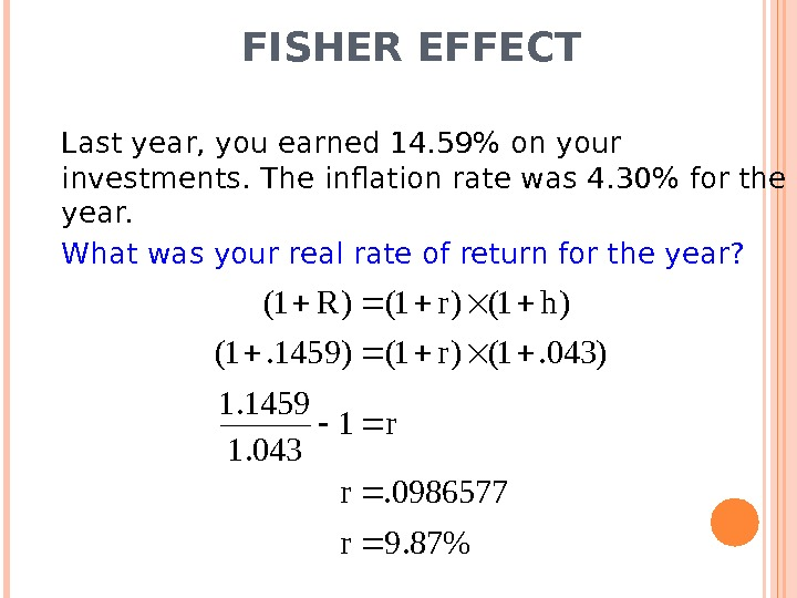 FISHER EFFECT Last year, you earned 14. 59 on your investments. The inflation rate was 4.